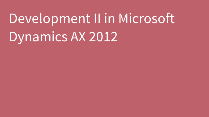 Development II in Microsoft Dynamics AX 2012