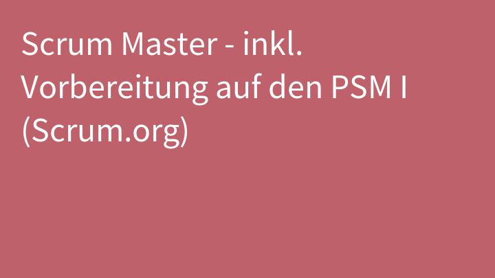 Scrum Master - inkl. Vorbereitung auf den PSM I (Scrum.org)