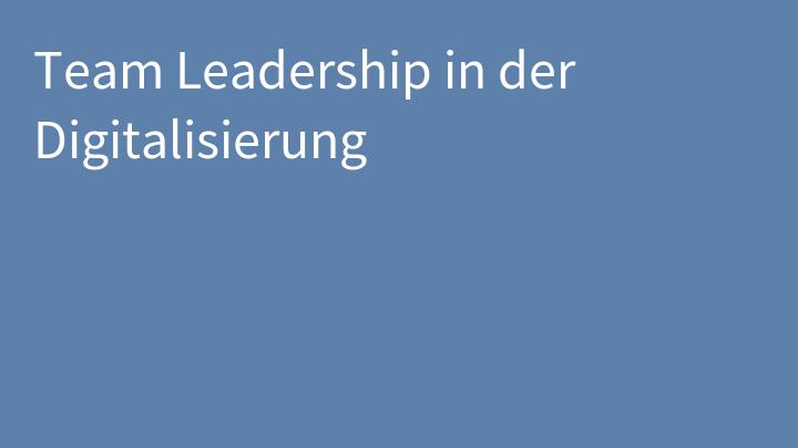 Team Leadership in der Digitalisierung
