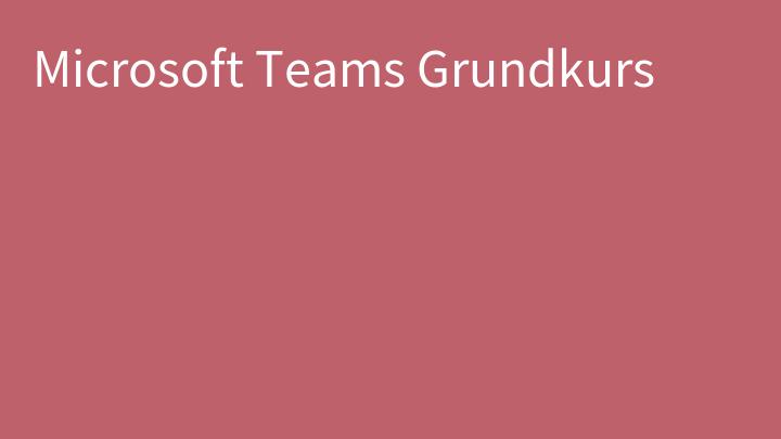 Microsoft Teams Grundkurs