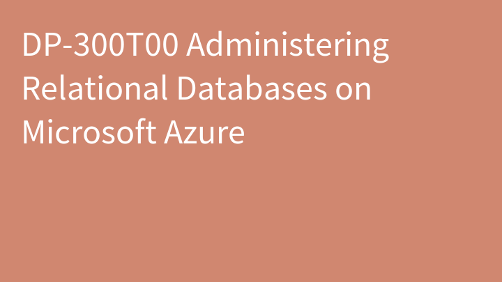 DP-300T00 Administering Relational Databases on Microsoft Azure