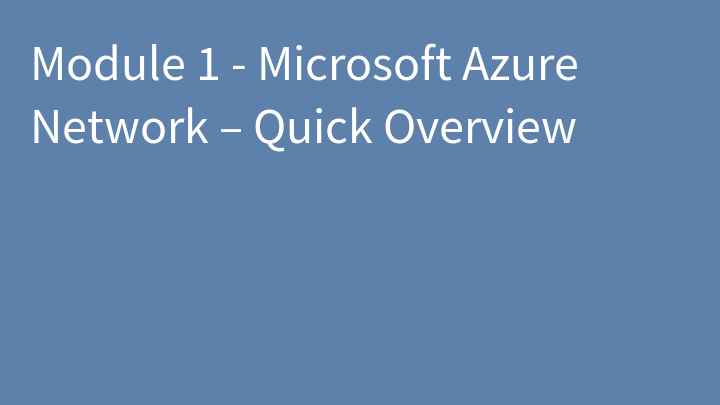 Module 1 - Microsoft Azure Network – Quick Overview