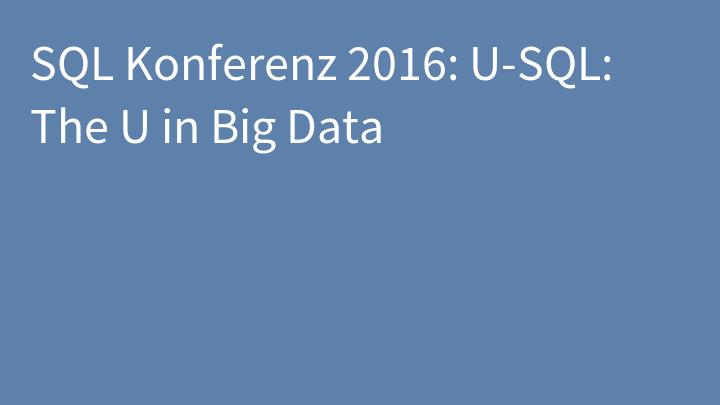 SQL Konferenz 2016: U-SQL: The U in Big Data