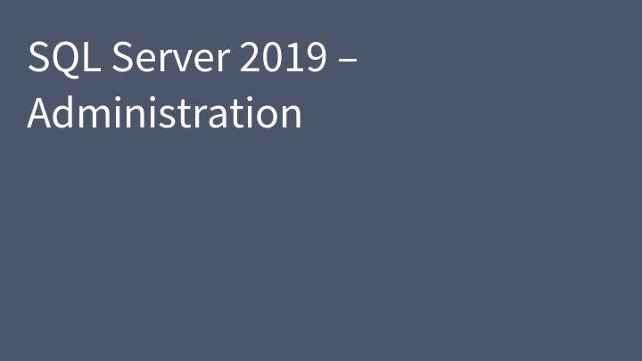 SQL Server 2019 – Administration