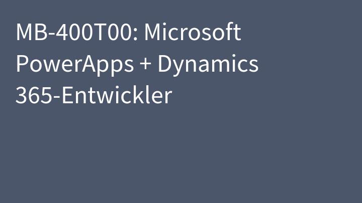 MB-400T00: Microsoft PowerApps + Dynamics 365-Entwickler