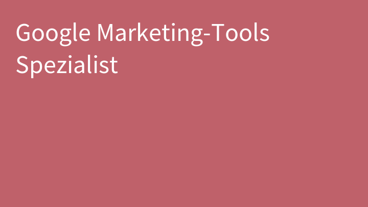Google Marketing-Tools Spezialist