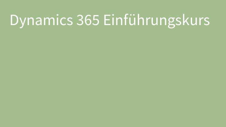 Dynamics 365 Einführungskurs