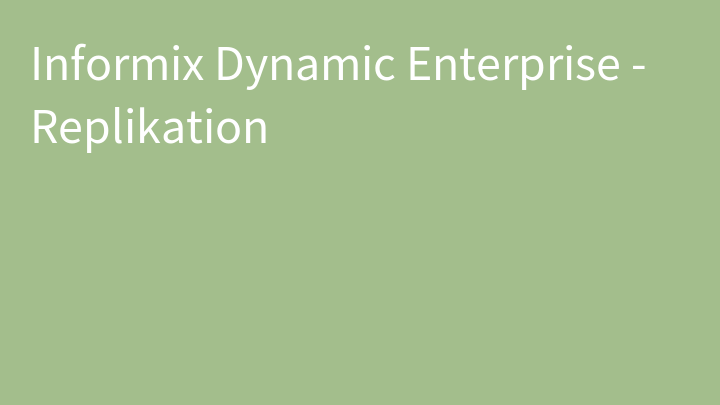 Informix Dynamic Enterprise - Replikation