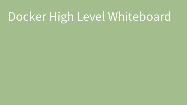 Docker High Level Whiteboard