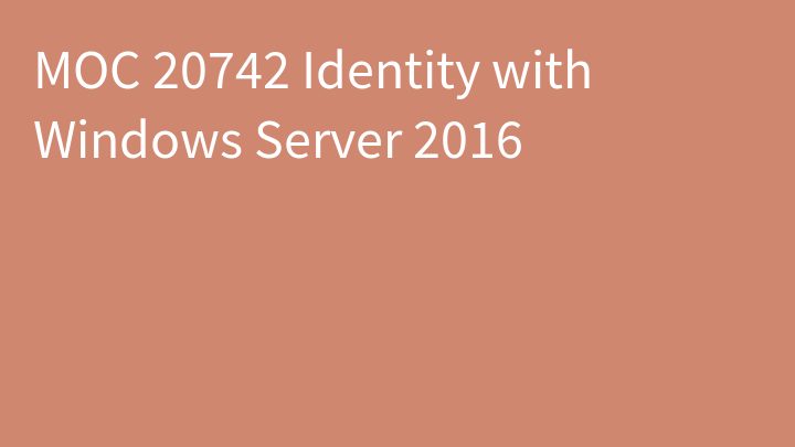 MOC 20742 Identity with Windows Server 2016