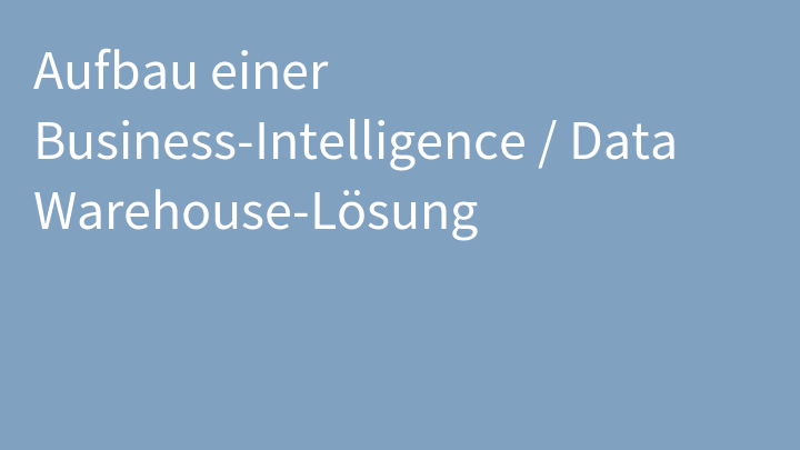 Aufbau einer Business-Intelligence / Data Warehouse-Lösung