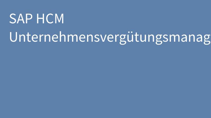SAP HCM Unternehmensvergütungsmanagement