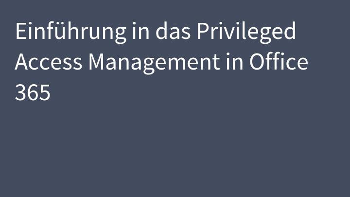 Einführung in das Privileged Access Management in Office 365