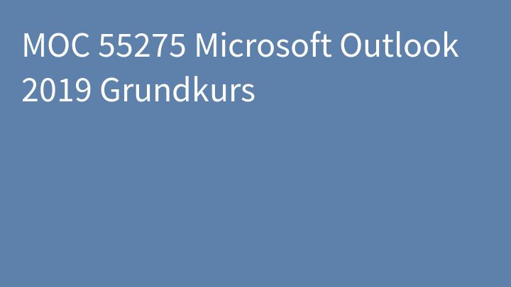 MOC 55275 Microsoft Outlook 2019 Grundkurs