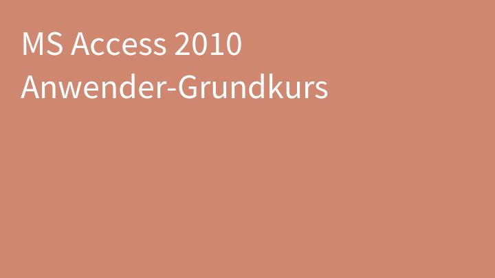 MS Access 2010 Anwender-Grundkurs